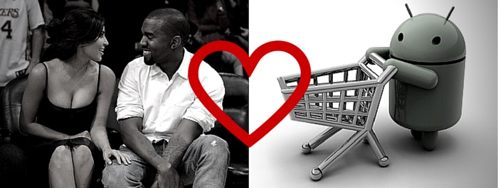 kim and kanye and android and shopping cart love affairs